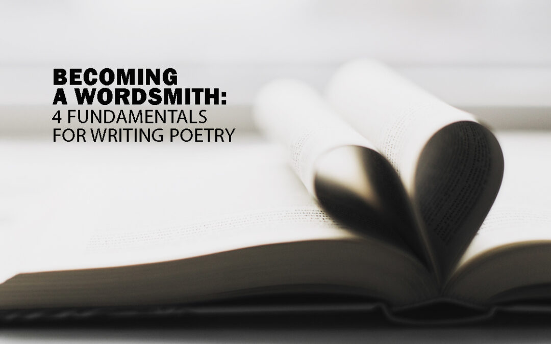 Becoming a Wordsmith: 4 Fundamentals for Writing Poetry