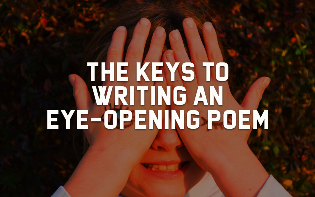 The Keys to Writing an Eye-opening Poem