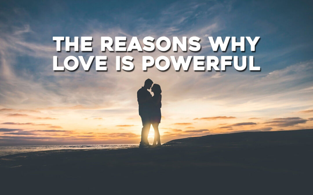 The Reasons Why Love is Powerful