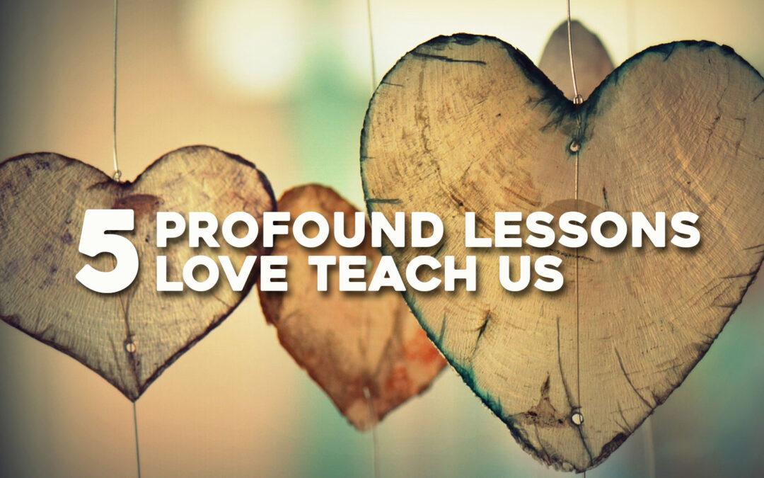Five Profound Lessons Love Teach Us