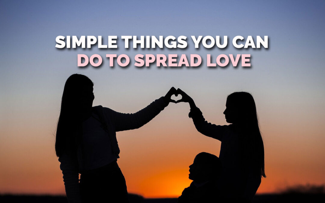 Simple Things You Can Do to Spread Love