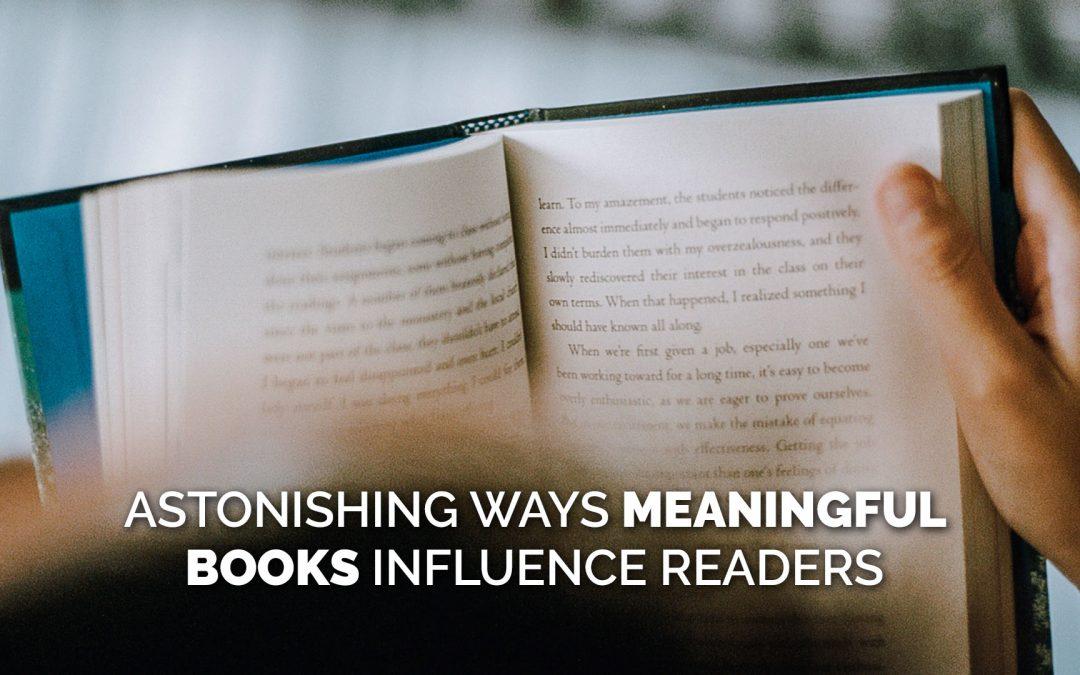 Astonishing Ways Meaningful Books Influence Readers